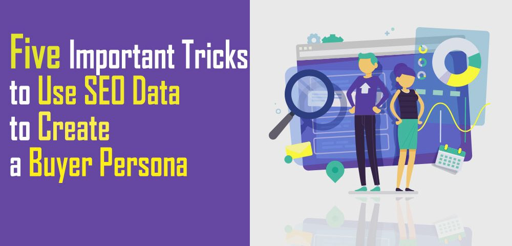 5 Important Tricks to Use SEO Data to Create a Buyer Persona 2