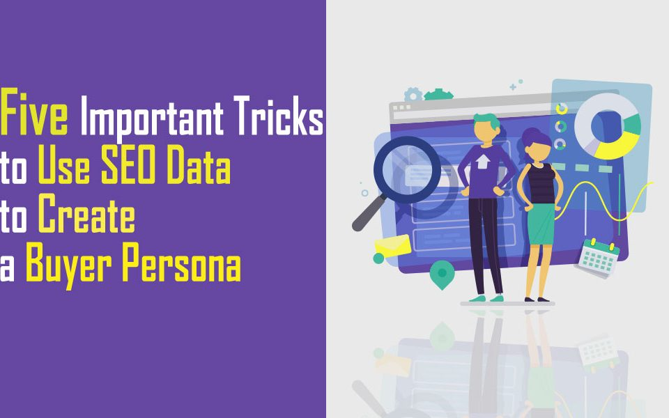 5 Important Tricks to Use SEO Data to Create a Buyer Persona 4